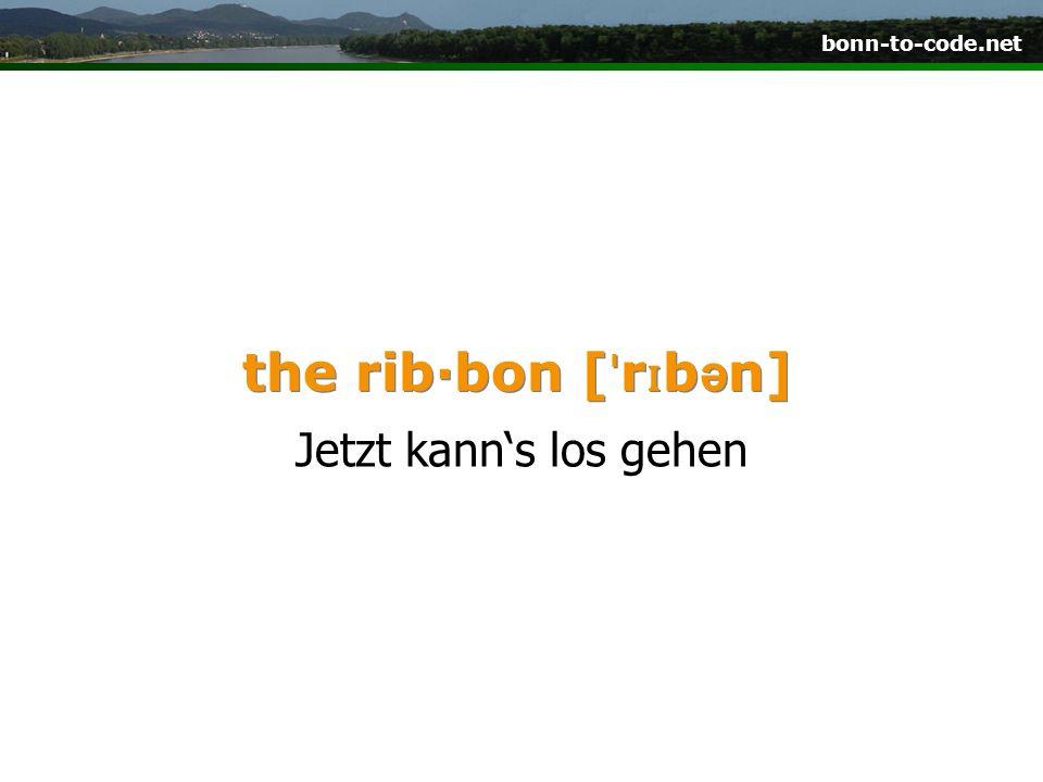 the rib·bon [ˈrɪbən] Jetzt kann's los gehen